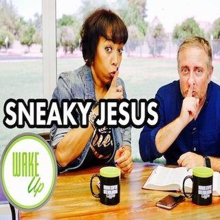 WakeUp 09-25-2018 _SNEAKY JESUS_