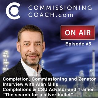 #5 - Completion, Commissioning and Zenator - Interview with Alan Mills - Systems Completion and CSU Advisor, Auditor and Trainer