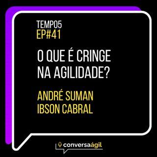 #41 - O que é cringe na agilidade? c/ André Suman e Ibson Cabral