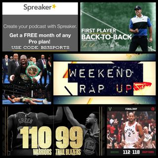 """Weekend Rap Up Ep. 129- """"Don't Count Out Kawhi & #WeTheNorth"""""""