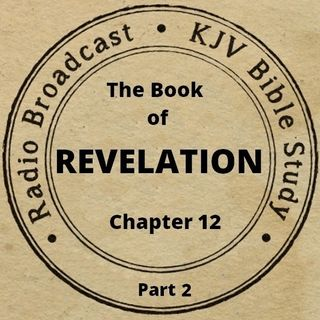 The Book of Revelation Chapter 12 (Part 2): (A King James Verse-by-Verse Bible Study)