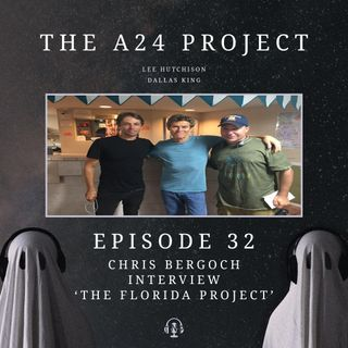 34 - Chris 'The Florida Project' Bergoch Interview