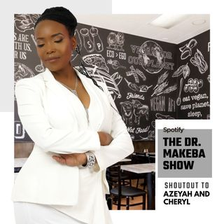 THE DR MAKEBA SHOW, HOSTED BY DR MAKEBA (SG: AZEYAH and CHERYL)