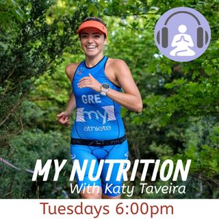 My Nutrition With Katy Taveira Episode 6
