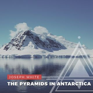 S01E18 - Joseph White // Evidence of The Pyramids in Antarctica