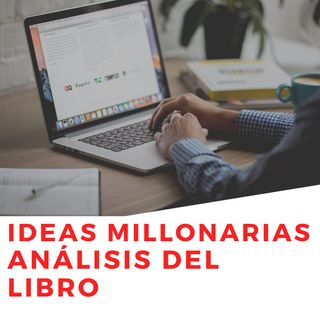 IDEAS MILLONARIAS- JUAN DIEGO GÓMEZ - Análisis del libro - Estrategias de Riqueza / Podcast
