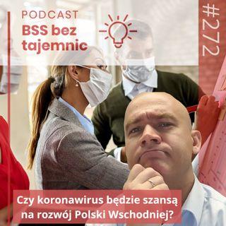 #272 Czy koronawirus będzie szansą na rozwój Polski Wschodniej?