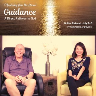 """Guidance - A Direct Pathway to God"" July Online Retreat 2020: Opening Session with David Hoffmeister and Frances Xu"