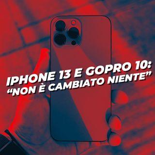 """iPhone 13 e GoPro 10: """"Non è cambiato niente"""""""