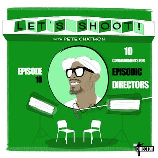 Episode 10: Ten Commandments For Episodic Directors