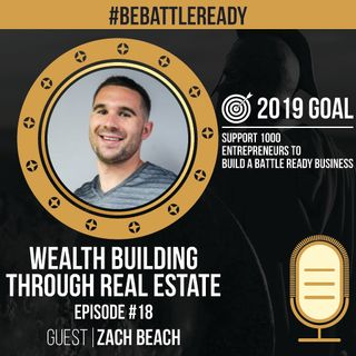 Be Battle Ready Podcast  Episode #17 – Zach Beach  (Wealth Building Through Real Estate)