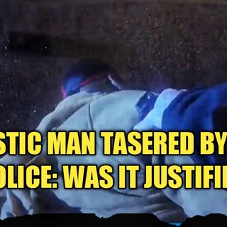 02.24 | Autistic Man Tasered By Police: Was It Justified?