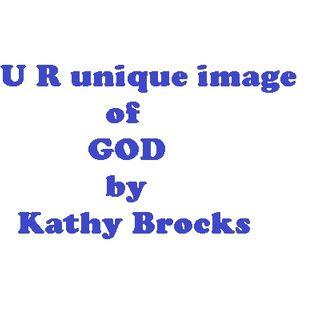 U R Unique image of GOD by Kathy Brocks