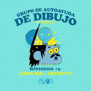 MINIsodio 03 - ¿Cómo ser + Creativo?
