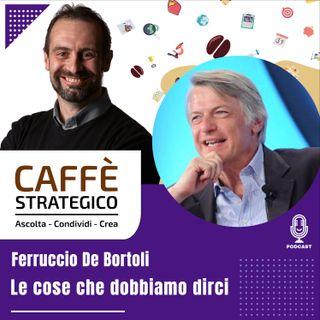 Caffè Strategico - Le Cose Che Dobbiamo Dirci - SG Ferruccio De Bortoli