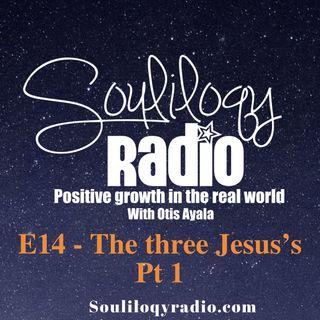 E14 The three Jesus's pt1