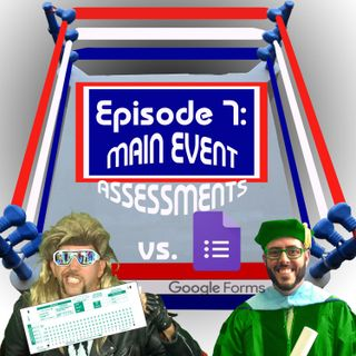 GOOGLE FORMS VERSUS SCANTRON - THE MAIN EVENT ASSESSMENT TAG Episode 7