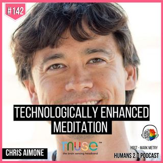 142: Chris Aimone | Technologically Enhanced Meditation w/ Muse