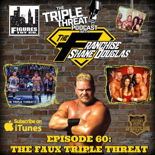 Shane Douglas And The Triple Threat Podcast EP 60: The Faux Triple Threat