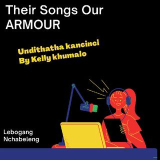 Their Songs Our ARMOUR Episode 1 Undithatha Kancinci By Kelly Khumalo