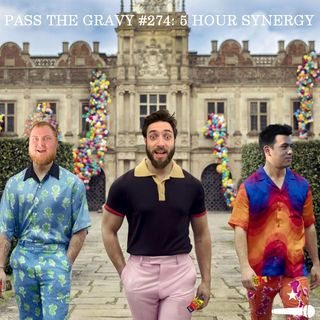 Pass The Gravy #274: 5 Hour Synergy
