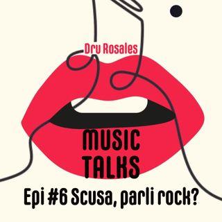 Ep. 6 - Scusa, parli rock?