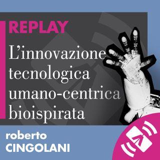 """16 > Roberto CINGOLANI """"L'innovazione tecnologica umano-centrica e bioispirata"""""""