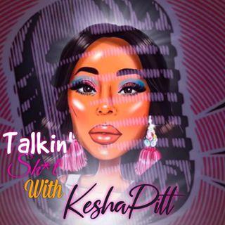 Talking Sh*T w/ Kesha Pitts