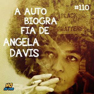 HQ da vida #110 - A  autobiografia da Angela Davis