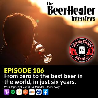 Ep. 106 - From zero, to the best beer in the world, in just six years. With Toppling Goliath Co-founder, Clark Lewey.