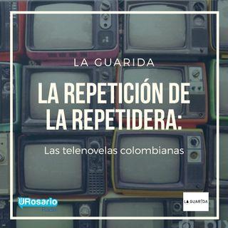 La repetición de la repetidera: las telenovelas colombianas