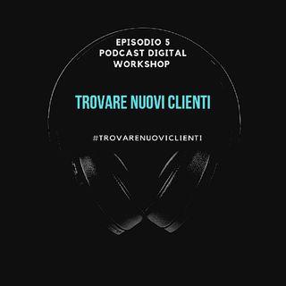 Episodio 5 - Come Acquisire Nuovi Clienti