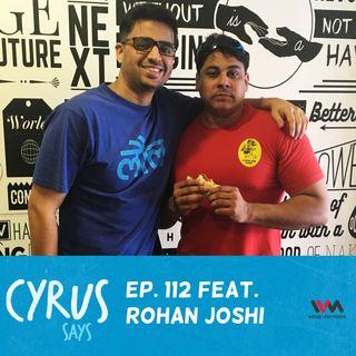 Ep. 112 feat.  Comedian Rohan Joshi