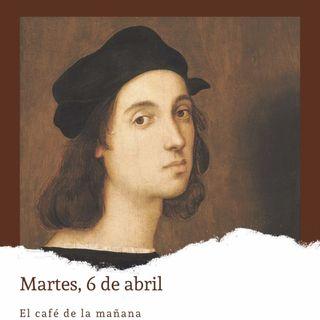 Martes, 6 de abril. Nace Rafael