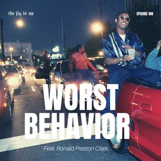 Episode 166: Worst Behavior feat. Ronald Preston Clark