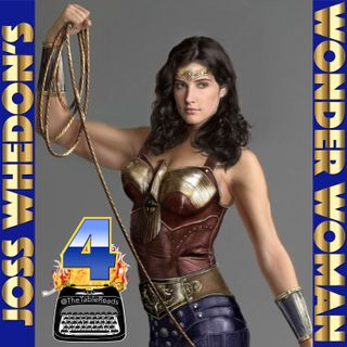90 - Joss Whedon's Wonder Woman, Part 4