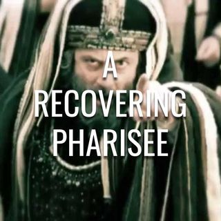 A Recovering Pharisee - Morning Manna #3027