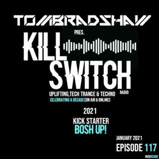 Tom Bradshaw pres. Killswitch 117 [2021 Kick Starter Bosh Up!] [January 2021]