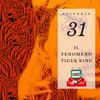 Puntata 31 - Il fenomeno Tiger King