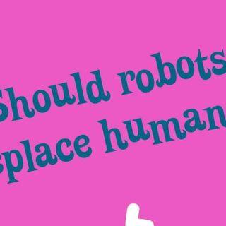 Should robots replace humans?