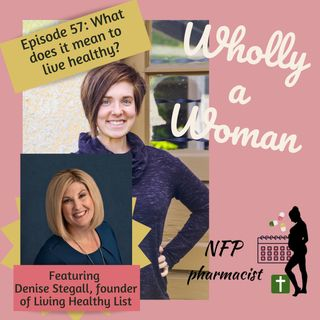 Episode 57: Living Healthy - featuring Denise Stegall, founder of Living Healthy List |Dr. Emily, natural family planning pharmacist