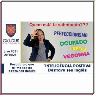 #051 - INTELIGÊNCIA POSITIVA' - Destrave seu Inglês!