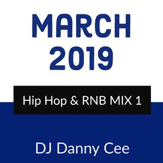 March 2019 Hip Hop & RNB MIX 1 DJ Danny Cee