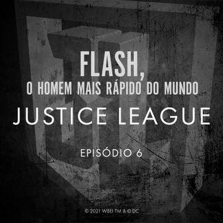 Justice League Episódio 06 - Flash, O Homem Mais Rápido do Mundo