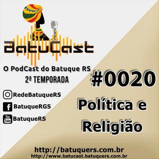 BatuCast - #0020 - Política e Religião