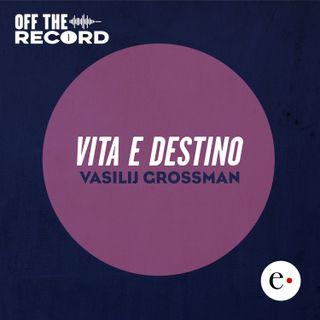 """Off The Record - """"Vita e destino"""" di Vasilij Grossman"""