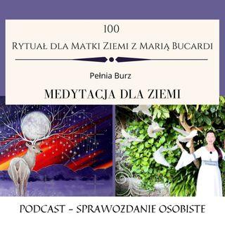 Moje sprawozdanie osobiste z 100 Rytuału dla Matki Ziemi Pełnia Księżyca  24.07.2021 | Maria Bucardi
