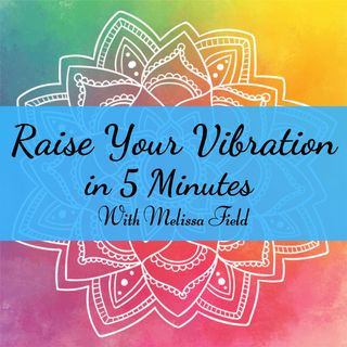 Raise Your Vibration in 5 Minutes