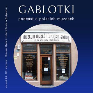 23. DIY: muzeum - Muzeum Mydła i Historii Brudu w Bydgoszczy