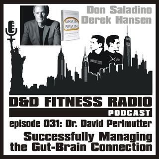 D&D Fitness Radio Podcast - Episode 031 - Dr. David Perlmutter - Successfully Managing the Gut-Brain Connection